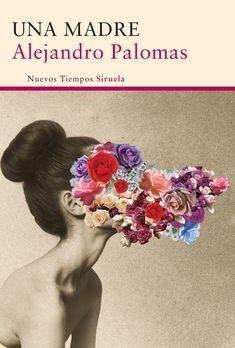 'Una madre' de Alejandro Palomas   Este es mi primer libro de Alejandro Palomas…