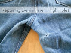 #DIY Denim: Patching Inner Thigh Holes