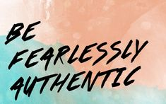 "Free Motivational Desktop Wallpaper - ""Be Fearlessly Authentic"" - Kat Curling Design Co."