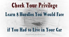That choice to go back to your fluffy bed is a privilege that not all families have. Check Your Privilege – Learn 8 Hurdles You Would Face if You Had to Live in Your Car An Exercise in Empathy: Give Homelessness a Try From The More With Less Mom Smart People, Good People, Simple Living Blog, Mission Projects, Hard Workers, Hurdles, What You Can Do, Fluffy Bed, Wisdom