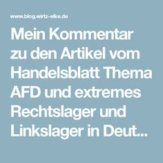 Mein Kommentar zu den Artikel vom Handelsblatt Thema AFD und extremes Rechtslager und Linkslager in Deutschland   Blog Elke Wirtz Blog, Social Justice, Economics, Psychics, Politics, Germany, Blogging