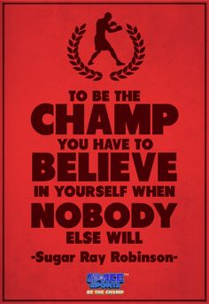 To be the CHAMP you have to BELIEVE in yourself when nobody else will. - Sugar Ray #beachamp #sports #motivation #inspiration #believeinyourself #spacesports #android #ios