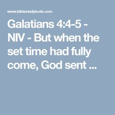 Galatians 4:4-5 - NIV - But when the set time had fully come, God sent ...