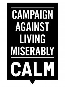 THE CAMPAIGN AGAINST LIVING MISERABLY, or CALM, is a registered charity, which exists to prevent male suicide in the UK.