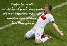 Jakub Błaszczykowski Każdy w tym co robi cytaty piłkarskie #quotes #cytaty #football #soccer #sports #pilkanozna
