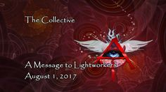 The Collective - A Message to Lightworkers – Aug 1, 2017  by Caroline Oc...