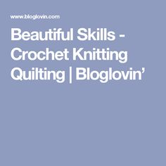 Beautiful Skills - Crochet Knitting Quilting | Bloglovin'
