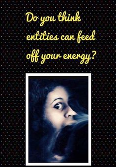 Many believe that our energy allows spirits to contact us? What do you think?