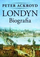 Londyn. Biografia - Peter Ackroyd - Lubimy Czytać