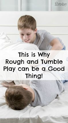 Do boys need to roughhouse? As it turns out there are many benefits to boys and girls engaging in rough-and-tumble play. Find out here. Positive Parenting. Parenting from the Heart.