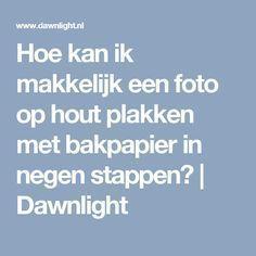 Hoe kan ik makkelijk een foto op hout plakken met bakpapier in negen stappen?   Dawnlight