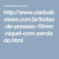 http://www.ciadosbotoes.com.br/botao-de-pressao-10mm-niquel-com-perolado.html