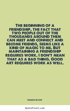 Maintaining a friendship takes work, like art. That's an art worth being committed to!