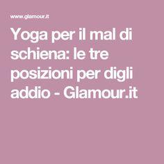 Yoga per il mal di schiena: le tre posizioni per digli addio - Glamour.it