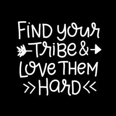 Find your tribe and love them hard. Hand lettering by Erica Dixon Great Quotes, Love Quotes, Inspirational Quotes, Awesome Quotes, Motivational, Tribe Quotes, Meaning Of Life, Love Your Life, True Friends