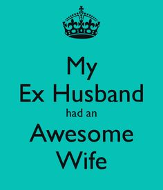 My Ex Husband had an Awesome Wife