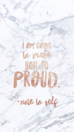 I am going to make you so proud note to self Marble iPhone wallpaper