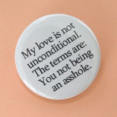 My love is NOT unconditional.