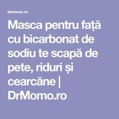 Masca pentru față cu bicarbonat de sodiu te scapă de pete, riduri și cearcăne | DrMomo.ro Peta, Creme, Mascara, Knowledge, Health, Decor, Mascaras, Decoration, Health Care