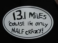 "My goal is to be half-crazy by the end of this year... Wait, I'm already half crazy... Okay, so I mean in the ""hey, I ran a half-marathon"" kinda way."