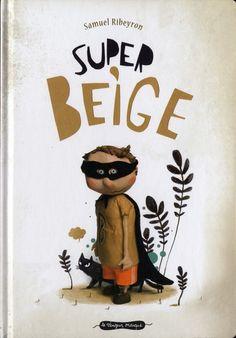 SAMUEL RIBEYRON - Super Beige - Albums illustrés - LIVRES - Renaud-Bray.com - Ma librairie coup de coeur
