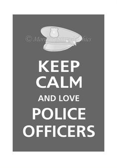 Keep Calm and LOVE POLICE OFFICERS Poster 13x19 (Graphite featured--56 colors to choose from). $16.95, via Etsy.