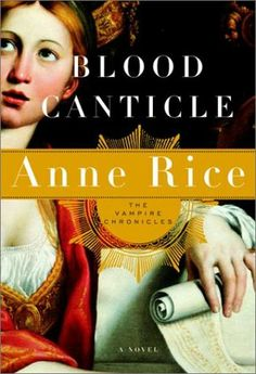 Blood Canticle (The Vampire Chronicles, #10) by Anne Rice