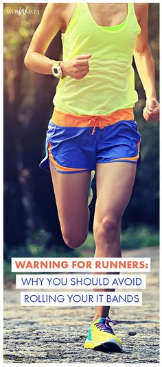 Are you a runner that rolls your IT band? You'll want to read this warning and find out why you actually shouldn't. Womanista.com