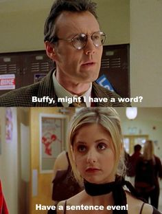 """Rupert Giles: Might I have a word? Buffy: Have a sentence even.  #btvs Buffy the Vampire Slayer 2x16 """"Bewitched, Bothered and Bewildered"""""""