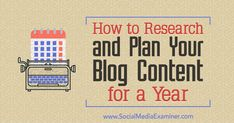 How to Research and Plan Your Blog Content for a Year by Lilach Bullock on Social Media Examiner. #bloggingtips #ecommerce #EtsyToShopify