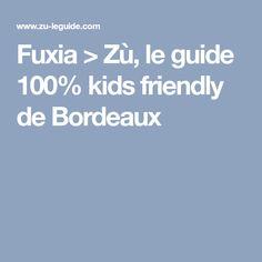 Fuxia > Zù, le guide 100% kids friendly de Bordeaux