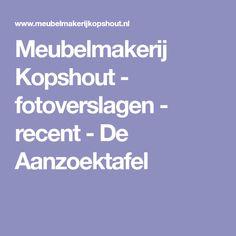 Meubelmakerij Kopshout - fotoverslagen - recent - De Aanzoektafel
