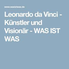 Leonardo da Vinci - Künstler und Visionär - WAS IST WAS