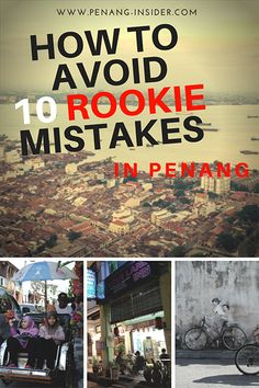 An essential list to you avoid the 10 most common  mistakes first-timers make when coming to Penang island, Malaysia.