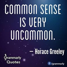 Common sense is very uncommon.