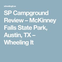 SP Campground Review – McKinney Falls State Park, Austin, TX – Wheeling It