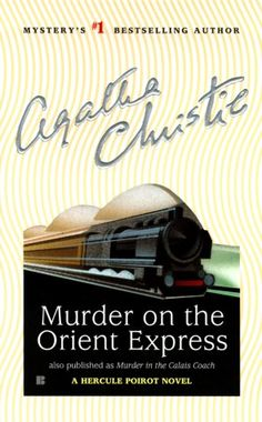 """Murder on the Orient Express by Agatha Christie """"The impossible cannot have happened, therefore the impossible must be possible in spite of appearances."""""""