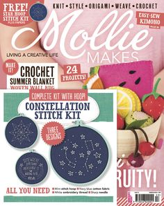 Mollie Makes 53 is out now and comes with free constellation hoop art kit and summer fruits papers. Also inside this issue: • Mini fruit plushies • Knitted baby romper • 90s-style crochet crop top • Himmeli pendant • Giant sailor knot cushion • Three ways with on-trend grids •