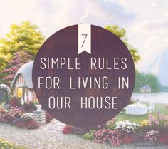 7 Simple Rules for Living in Our House