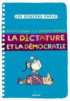 Labbé, B. et Dupont-Beurier, P.-F. (2012) (Ill. par J. Azam) Toulouse : Éditions Milan.     Ouvrage qui aborde la dictature et la démocratie en expliquant les différents enjeux que ce soit dans un groupe restreint ou au niveau de la société. Il démontre aussi ce qu'implique la démocratie.