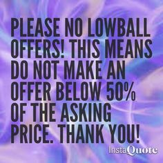 NO LOW BALL OFFERS Low ball offers are insulting! Please make a reasonable offer and remember that we only make a certain percentage of each sale  Other