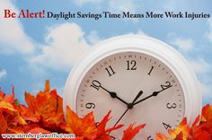 Be Alert! Daylight Savings Time Means More #WorkInjuries