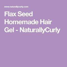 Flax Seed Homemade Hair Gel - NaturallyCurly