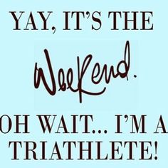 Yay, it's the weekend. Oh wait...I'm a triathlete! #gettowork #triharder #triathlontraining #bringit #longworkout #weekend #lifestyle #athlete #coachlora #racing #cycling #running #ironman #mypassion #swimbikerun #funny #lol https://instagram.com/p/BEPP-ivO1AN/
