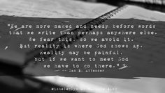 """""""We are more naked and needy before words that we write than perhaps anywhere else. We fear this, so we avoid it. But reality is where God shows up. Reality may be painful, but if we want to meet God we have to go there."""" — Dan B. Allender #writing"""