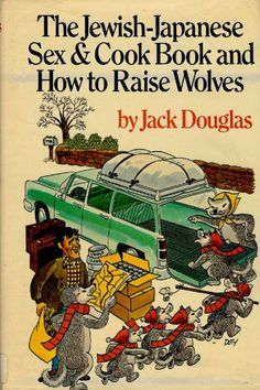 The Jewish-Japanese Sex and Cookbook and How to Raise Wolves: Amazon.co.uk: Jack, (1908-1989) Douglas: Books