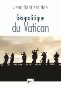 Jean-Baptiste Noé - Géopolitique du Vatican - La puissance de l'influence
