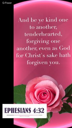 And be ye kind one to another, tenderhearted, forgiving one another, even as God for Christ's sake hath forgiven you. Ephesians 4:32 KJV