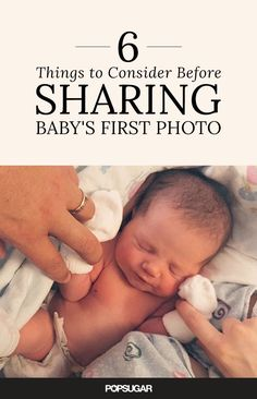 You've waited nine months to welcome your baby to the world. Here are some tips before posting that first adorable snap to social media.