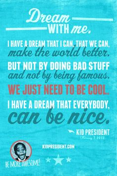 Dream with me. #kidpresident